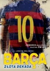 Okładka książki Barça. Złota dekada Leszek Orłowski
