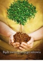 Okładka książki Bądź twórcą swojego zdrowia Bożena Żak-Cyran