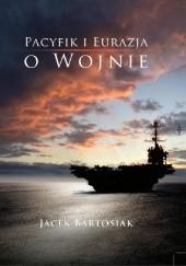 Okładka książki Pacyfik i Eurazja. O wojnie Jacek Bartosiak