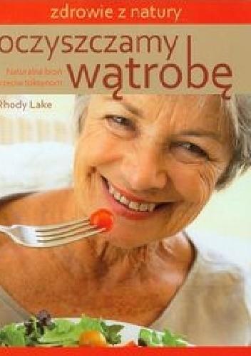 Okładka książki Oczyszczamy wątrobę. Naturalna broń przeciw toksynom Rhody Lake
