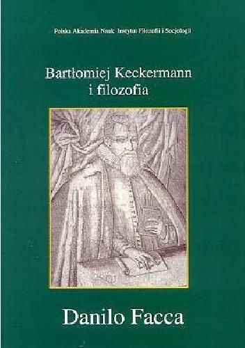 Okładka książki Bartłomiej Keckermann i filozofia Danilo Facca