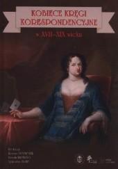 Okładka książki Kobiece kręgi korespondencyjne w XVII-XIX wieku Bożena Popiołek,Urszula Kicińska,Agnieszka Słaby