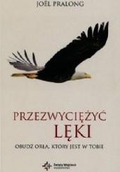 Okładka książki Przezwyciężyć lęki. Obudź orła który jest w Tobie Joël Pralong