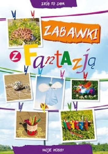 Okładka książki Zabawki z fantazją. Moje hobby Ewa Buczkowska,Beata Guzowska
