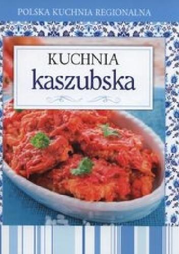 Okładka książki Kuchnia kaszubska. Polska kuchnia regionalna praca zbiorowa