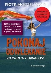 Okładka książki Pokonaj odwlekanie - rozwiń wytrwałość Piotr Modzelewski