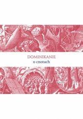 Okładka książki Dominikanie o cnotach Janusz Pyda OP,Krzysztof Popławski OP,Cyprian Klahs OP