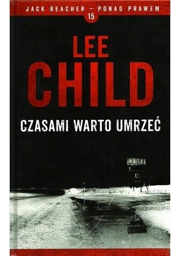Okładka książki Czasami warto umrzeć Lee Child