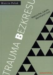 Okładka książki Trauma bezkresu. Nietzsche, Lacan, Bernhard i inni Marcin Polak