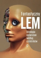 Okładka książki Fantastyczny Lem. Antologia opowiadań według czytelników Stanisław Lem