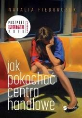 Okładka książki Jak pokochać centra handlowe Natalia Fiedorczuk-Cieślak
