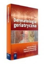 Okładka książki Dermatologia geriatryczna Tom 2 Jacek Szepietowski,Zygmunt Adamski,Andrzej Kaszuba
