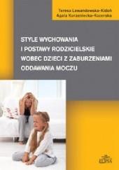 Okładka książki Style wychowania i postawy rodzicielskie wobec dzieci z zaburzeniami oddawania moczu Teresa Lewandowska-Kidoń,Agata Korzeniecka-Kozerska