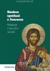 Okładka książki Siedem spotkań z Jezusem Krzysztof Kralka