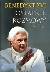 Okładka książki Benedykt XVI. Ostatnie rozmowy Benedykt XVI,Peter Seewald