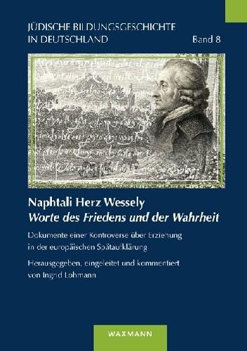 Okładka książki Naphtali Herz Wessely Worte des Friedens und der Wahrheit: Dokumente einer Kontroverse über Erziehung in der europäischen Spätaufklärung. praca zbiorowa