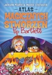 Okładka książki Atlas magicznych stworzeń Pip Bartlett Maggie Stiefvater,Jackson Pearce