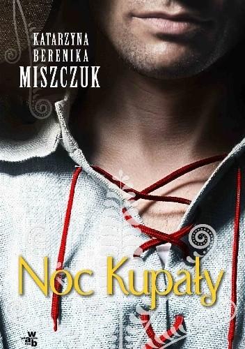 Okładka książki Noc Kupały Katarzyna Berenika Miszczuk