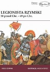 Okładka książki Legionista rzymski. 58 r. przed Chr. - 69 r. po Chr. Ross Cowan