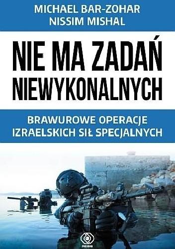 Okładka książki Nie ma zadań niewykonalnych. Brawurowe operacje izraelskich sił specjalnych Michael Bar - Zohar,Nissim Mishal Nissim Mishal