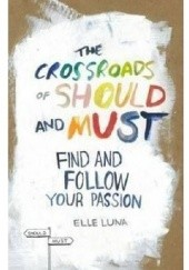 Okładka książki The Crossroads of Should and Must: Find and Follow Your Passion Elle Luna