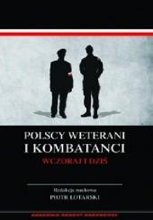 Okładka książki Polscy weterani i kombatanci wczoraj i dziś Piotr Lotarski