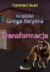 Okładka książki Kroniki Grega Meyera, tom I: TRANSFORMACJA Tammira Skuld