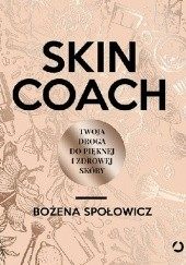 Okładka książki Skin coach. Twoja droga do pięknej i zdrowej skóry Bożena Społowicz