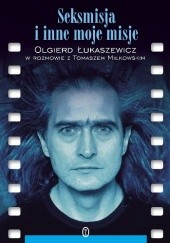 Okładka książki Seksmisja i inne moje misje Tomasz Miłkowski,Olgierd Łukaszewicz