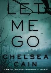 Okładka książki Let Me Go Chelsea Cain