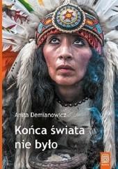 Okładka książki Końca świata nie było Anita Demianowicz