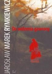 Okładka książki Do widzenia gawrony Jarosław Marek Rymkiewicz