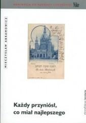 Okładka książki Każdy przyniósł, co miał najlepszego Mieczysław Abramowicz