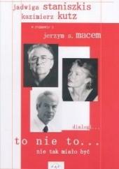 Okładka książki To nie to... Nie tak miało być Jadwiga Staniszkis,Kazimierz Kutz
