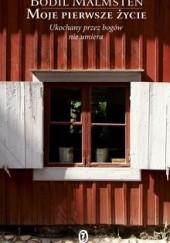 Okładka książki Moje pierwsze życie Bodil Malmsten