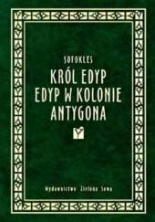 Okładka książki Król Edyp. Edyp w Kolonie. Antygona Sofokles