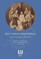 Okładka książki Świat dziecka ziemiańskiego. Antologia źródeł Jarosław Kita