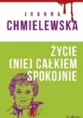Okładka książki Życie (nie) całkiem spokojne Joanna Chmielewska