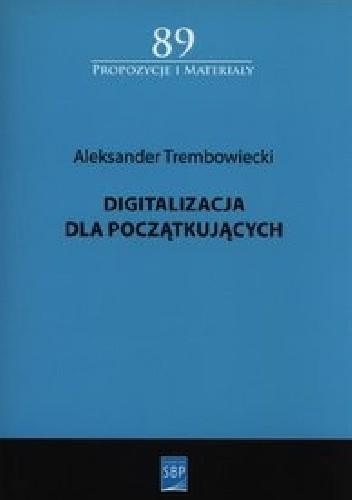 Okładka książki Digitalizacja dla początkujących Aleksander Trembowiecki