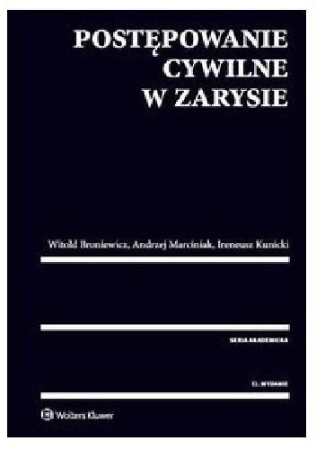 Okładka książki Postępowanie cywilne w zarysie Witold Broniewicz,Ireneusz Kunicki,Andrzej Marciniak