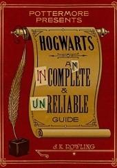 Okładka książki Hogwarts: An Incomplete and Unreliable Guide J.K. Rowling