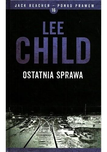 Okładka książki Ostatnia sprawa Lee Child