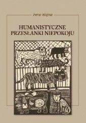 Okładka książki Humanistyczne przesłanki niepokoju Irena Wojnar