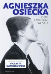 Okładka książki Lubię farbować wróble Agnieszka Osiecka,Violetta Ozminkowski