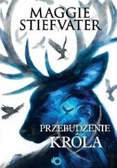 Okładka książki Przebudzenie króla Maggie Stiefvater
