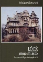 Okładka książki Łódź moje miasto Bohdan Olszewski