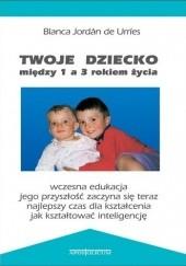 Okładka książki Twoje dziecko między 1 a 3 rokiem życia Blanca Jordán de Urríes
