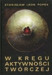 Okładka książki W kręgu aktywności twórczej Stanisław Leon Popek