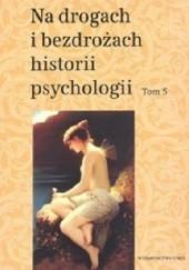 Okładka książki Na drogach i bezdrożach historii psychologii Tom 5 Teresa Rzepa,Cezary W. Domański