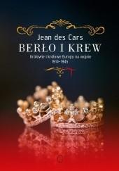 Okładka książki Berło i krew. Królowie i królowe Europy na wojnie 1914-1945 Jean des Cars